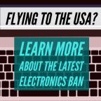 Flying to the US? Learn more about the latest electronics ban